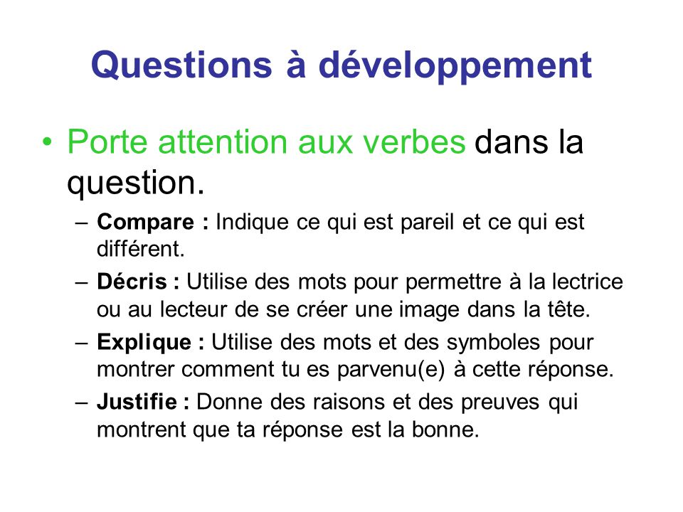 Questions à développement Porte attention aux verbes dans la question.