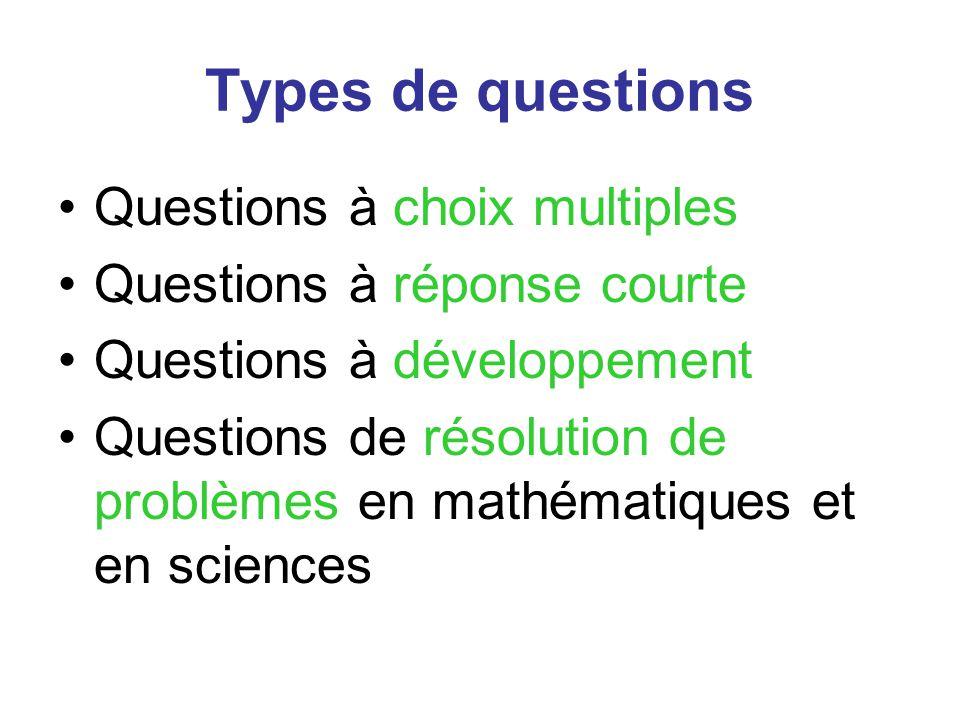 Types de questions Questions à choix multiples Questions à réponse courte Questions à développement Questions de résolution de problèmes en mathématiques et en sciences