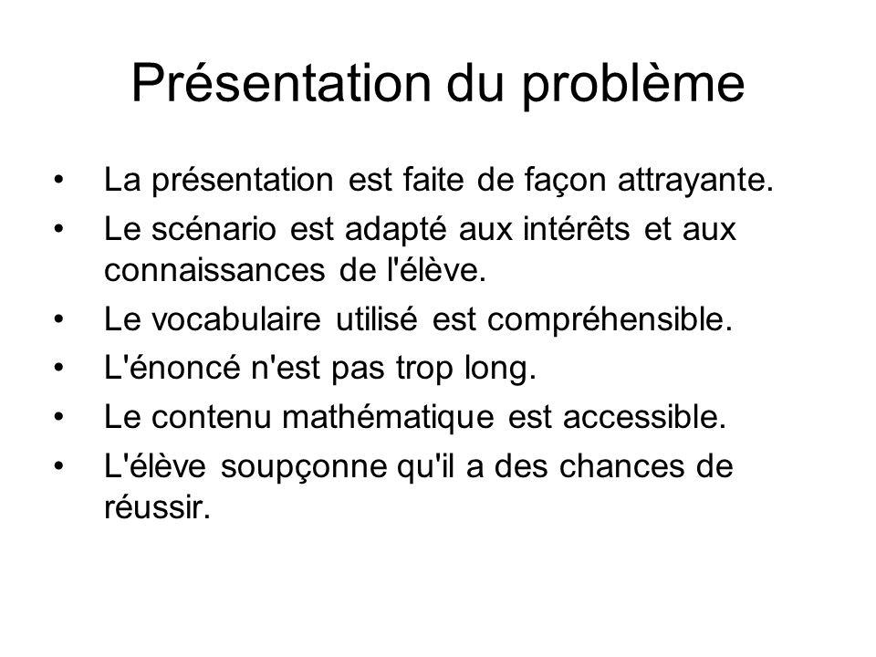 Présentation du problème La présentation est faite de façon attrayante. Le scénario est adapté aux intérêts et aux connaissances de l'élève. Le vocabu