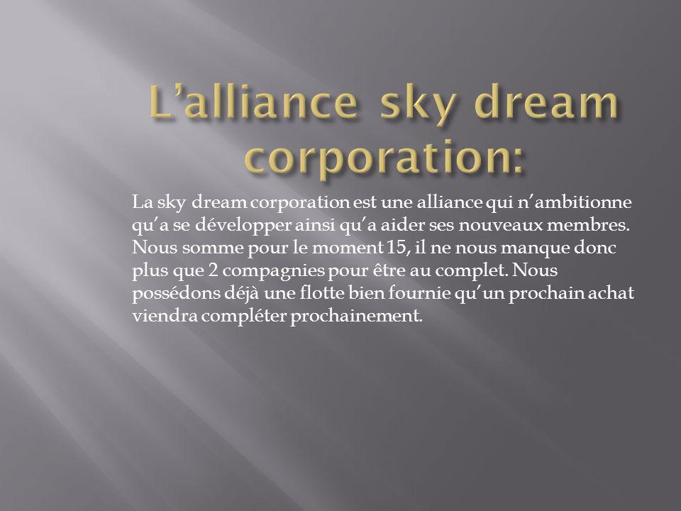 La sky dream corporation est une alliance qui n'ambitionne qu'a se développer ainsi qu'a aider ses nouveaux membres. Nous somme pour le moment 15, il