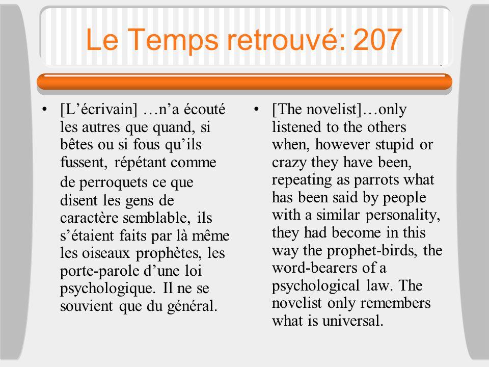 Le Temps retrouvé: 207 [L'écrivain] …n'a écouté les autres que quand, si bêtes ou si fous qu'ils fussent, répétant comme de perroquets ce que disent l