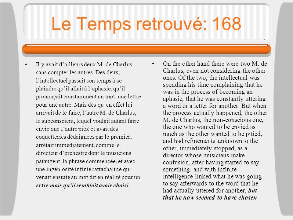Le Temps retrouvé: 168 Il y avait d'ailleurs deux M. de Charlus, sans compter les autres. Des deux, l'intellectuel passait son temps à se plaindre qu'