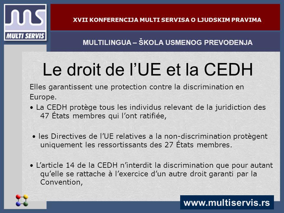 www.multiservis.rs MULTILINGUA – ŠKOLA USMENOG PREVOĐENJA XVII KONFERENCIJA MULTI SERVISA O LJUDSKIM PRAVIMA Le droit de l'UE et la CEDH Elles garantissent une protection contre la discrimination en Europe.