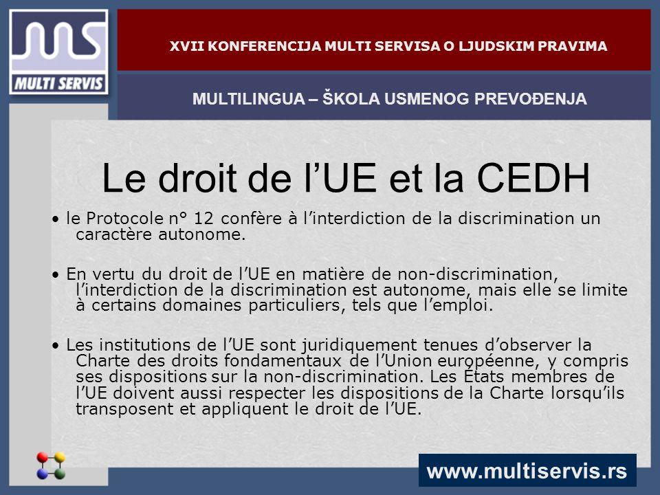 www.multiservis.rs MULTILINGUA – ŠKOLA USMENOG PREVOĐENJA XVII KONFERENCIJA MULTI SERVISA O LJUDSKIM PRAVIMA Le droit de l'UE et la CEDH le Protocole n° 12 confère à l'interdiction de la discrimination un caractère autonome.