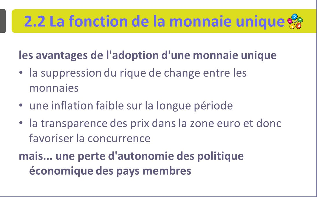 2.2 La fonction de la monnaie unique les avantages de l adoption d une monnaie unique la suppression du rique de change entre les monnaies une inflation faible sur la longue période la transparence des prix dans la zone euro et donc favoriser la concurrence mais...