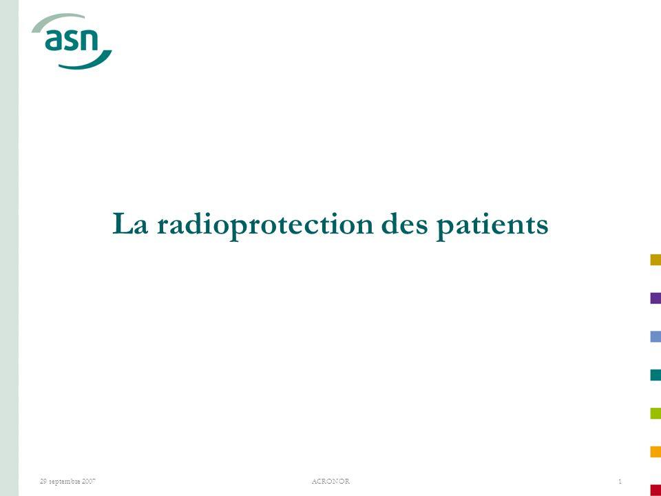29 septembre 2007ACRONOR1 La radioprotection des patients
