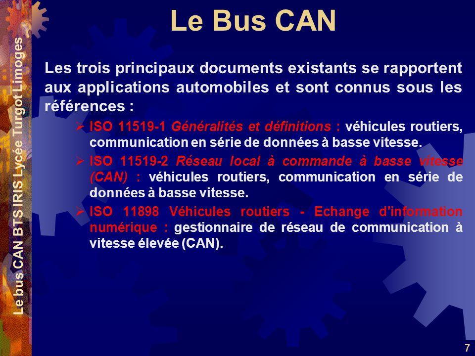 Le Bus CAN Le bus CAN BTS IRIS Lycée Turgot Limoges 7 Les trois principaux documents existants se rapportent aux applications automobiles et sont connus sous les références :  ISO 11519-1 Généralités et définitions : véhicules routiers, communication en série de données à basse vitesse.