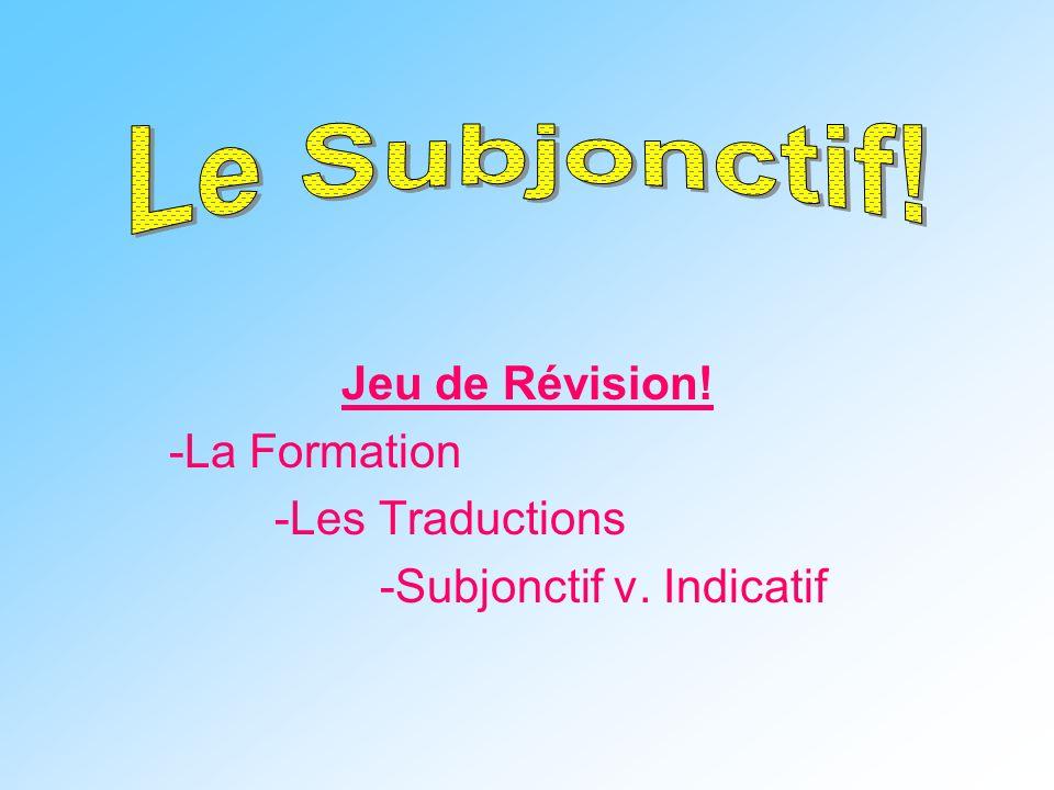 Jeu de Révision! -La Formation -Les Traductions -Subjonctif v. Indicatif
