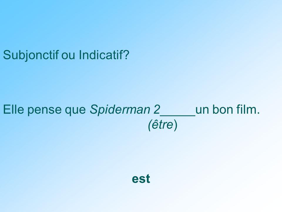 Subjonctif ou Indicatif Elle pense que Spiderman 2_____un bon film. (être) est