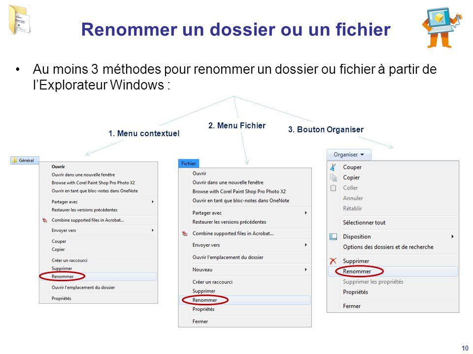 Renommer un dossier ou un fichier Au moins 3 méthodes pour renommer un dossier ou fichier à partir de l'Explorateur Windows : 1. Menu contextuel 2. Me