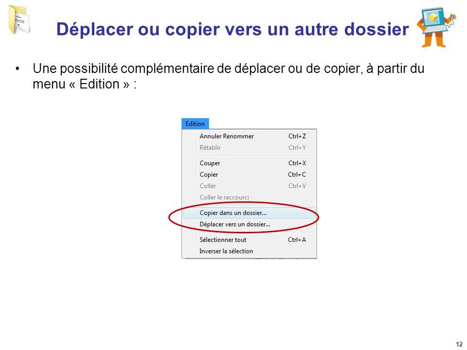 Déplacer ou copier vers un autre dossier Une possibilité complémentaire de déplacer ou de copier, à partir du menu « Edition » : 12