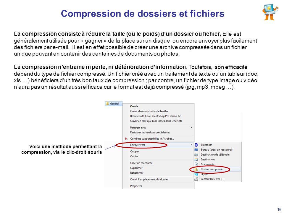 Compression de dossiers et fichiers La compression consiste à réduire la taille (ou le poids) d'un dossier ou fichier. Elle est généralement utilisée