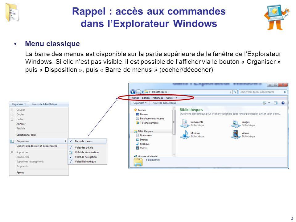 Rappel : accès aux commandes dans l'Explorateur Windows Menu classique La barre des menus est disponible sur la partie supérieure de la fenêtre de l'E