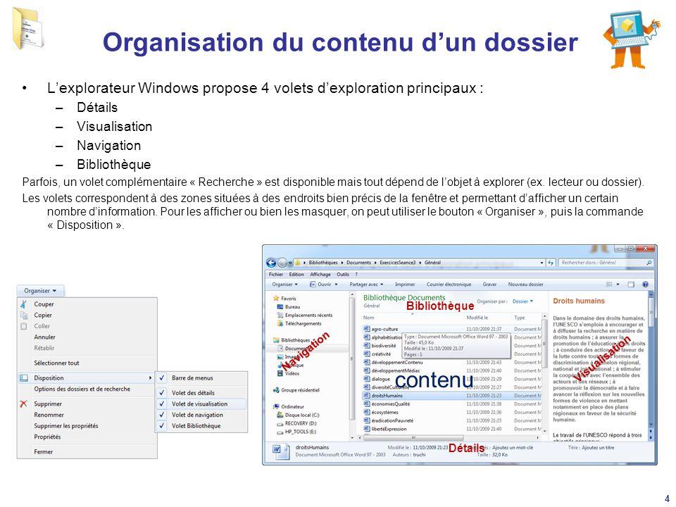 Organisation du contenu d'un dossier L'explorateur Windows propose 4 volets d'exploration principaux : –Détails –Visualisation –Navigation –Bibliothèq