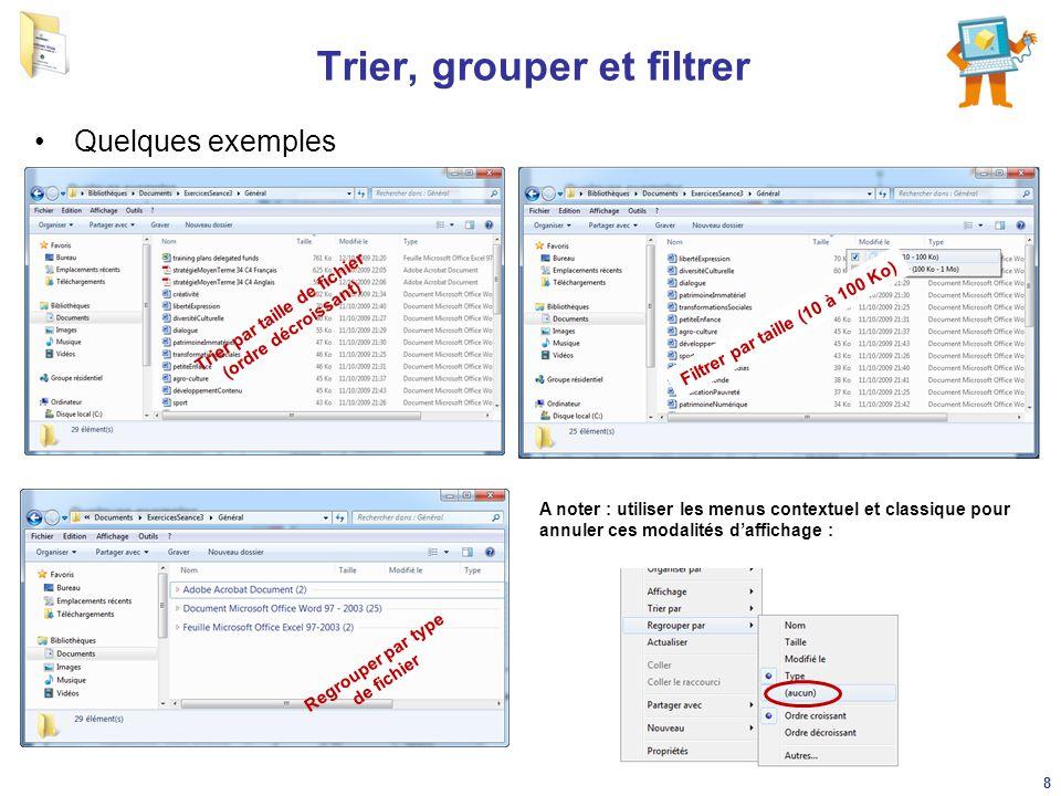 Trier, grouper et filtrer Quelques exemples Filtrer par taille (10 à 100 Ko) Trier par taille de fichier (ordre décroissant) Regrouper par type de fic