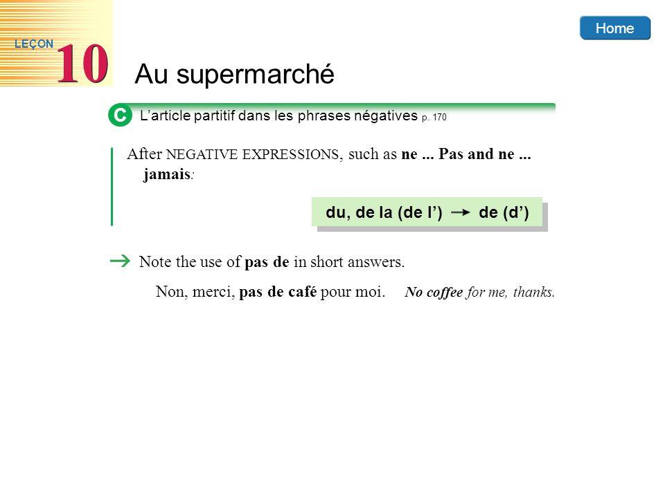 Home Au supermarché 10 LEÇON After NEGATIVE EXPRESSIONS, such as ne... Pas and ne... jamais : C L'article partitif dans les phrases négatives p. 170 N
