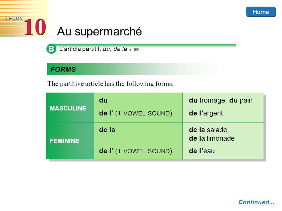 Home Au supermarché 10 LEÇON B L'article partitif: du, de la p. 168 Continued... The partitive article has the following forms: FORMS MASCULINE dudu f