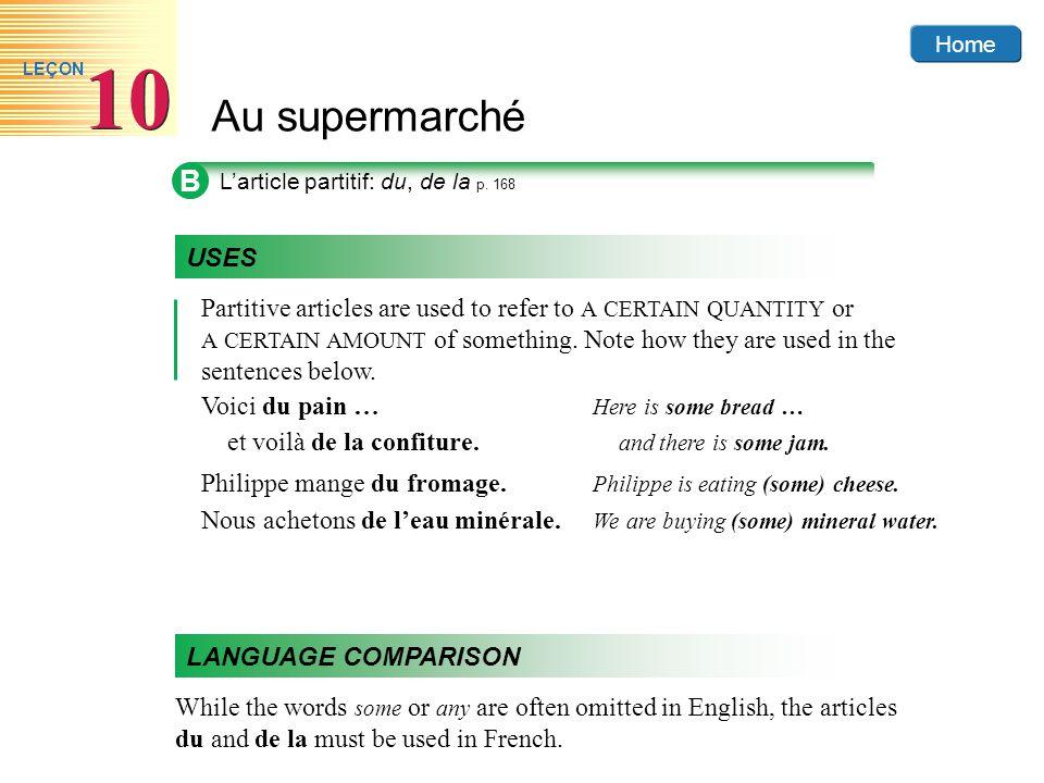 Home Au supermarché 10 LEÇON B L'article partitif: du, de la p. 168 Partitive articles are used to refer to A CERTAIN QUANTITY or A CERTAIN AMOUNT of