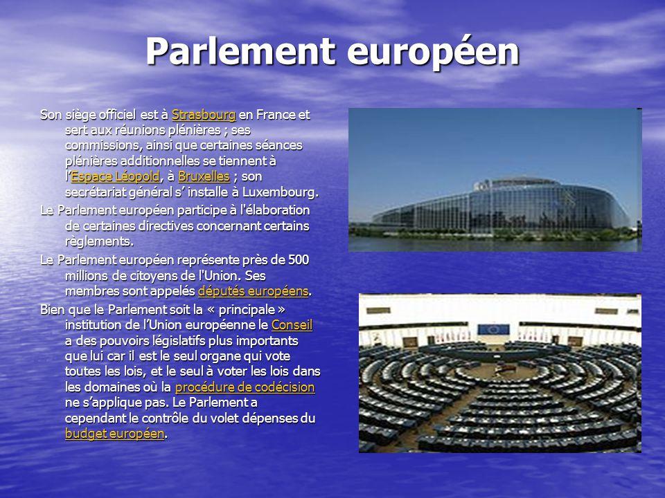 Parlement européen Son siège officiel est à Strasbourg en France et sert aux réunions plénières ; ses commissions, ainsi que certaines séances plénièr