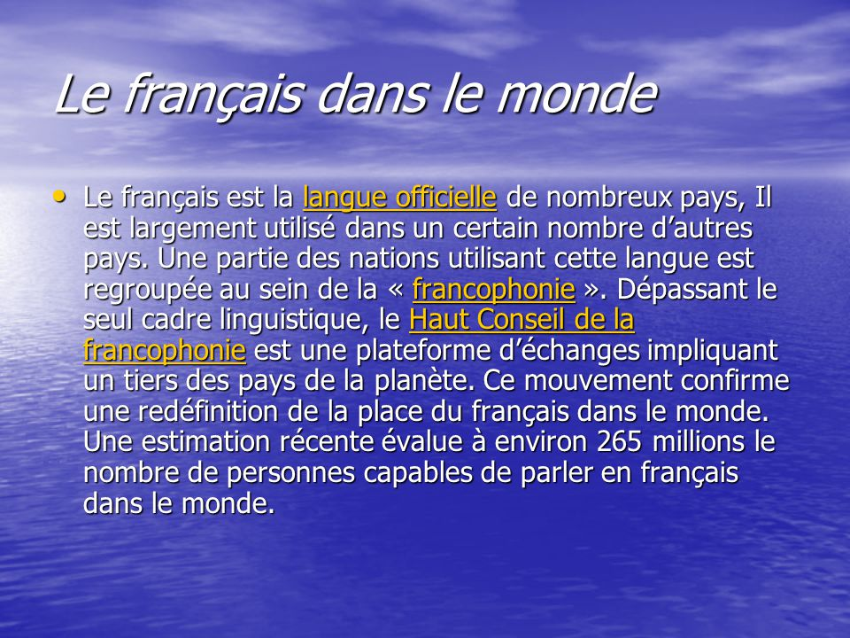 Le français dans le monde Le français est la langue officielle de nombreux pays, Il est largement utilisé dans un certain nombre d'autres pays.