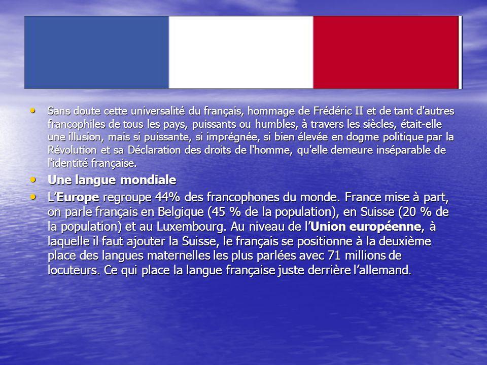 Sans doute cette universalité du français, hommage de Frédéric II et de tant d'autres francophiles de tous les pays, puissants ou humbles, à travers l