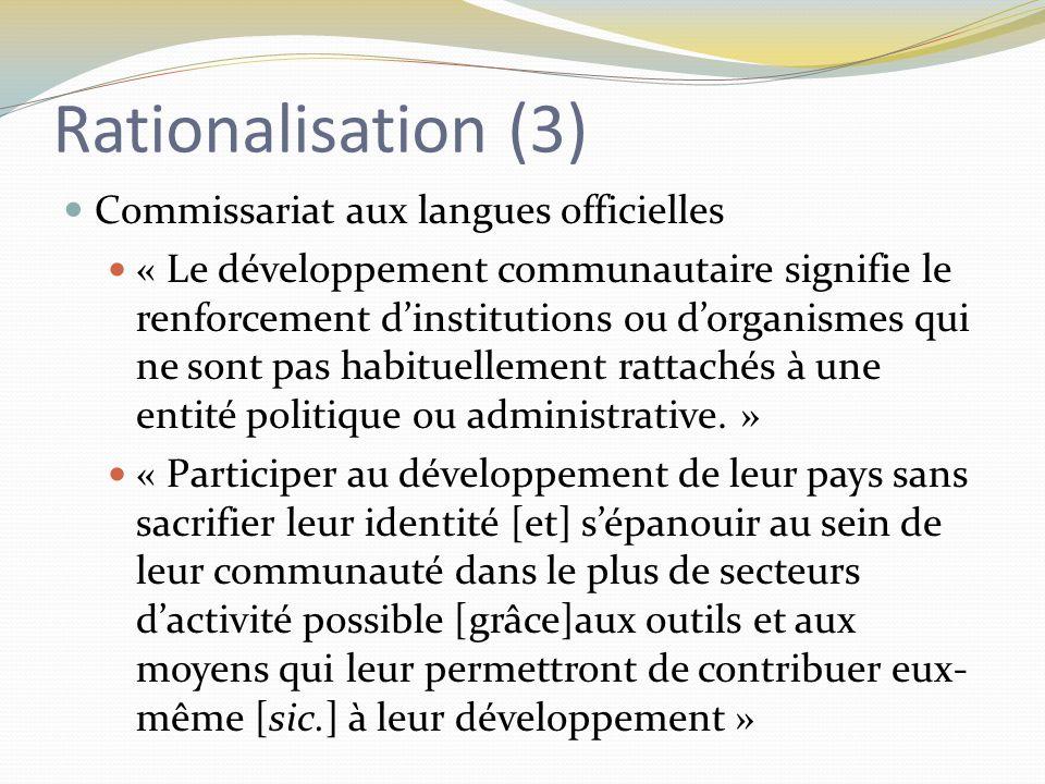 Rationalisation (3) Commissariat aux langues officielles « Le développement communautaire signifie le renforcement d'institutions ou d'organismes qui ne sont pas habituellement rattachés à une entité politique ou administrative.