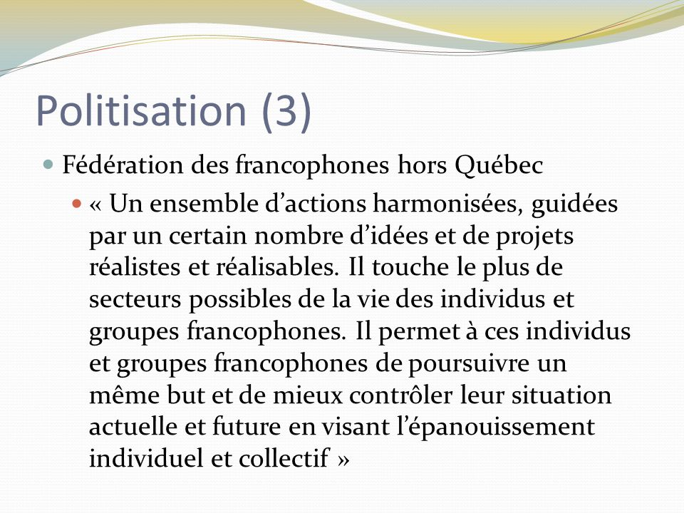 Reconceptualisation (2) Fédération des communautés francophones et acadienne « Une stratégie gouvernementale d'appui au développement qui soit à la fois continue et globale, qui s'adresse à plusieurs secteurs-clef et renforce la capacité à participer à leur propre développement.
