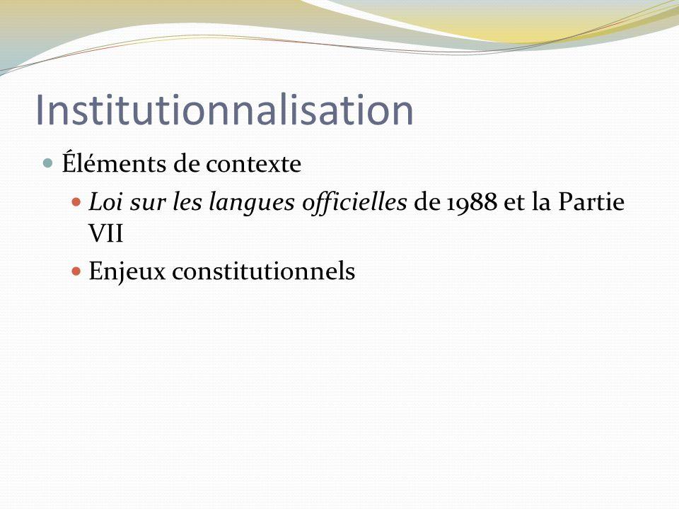 Institutionnalisation (2) Fédération des communautés francophones et acadienne « Une prise en charge de notre avenir, une prise en charge axée sur nos ressources, sur nos besoins et sur nos aspirations, sur le contrôle de nos espaces, sur le développement de lieux de pouvoirs francophones.