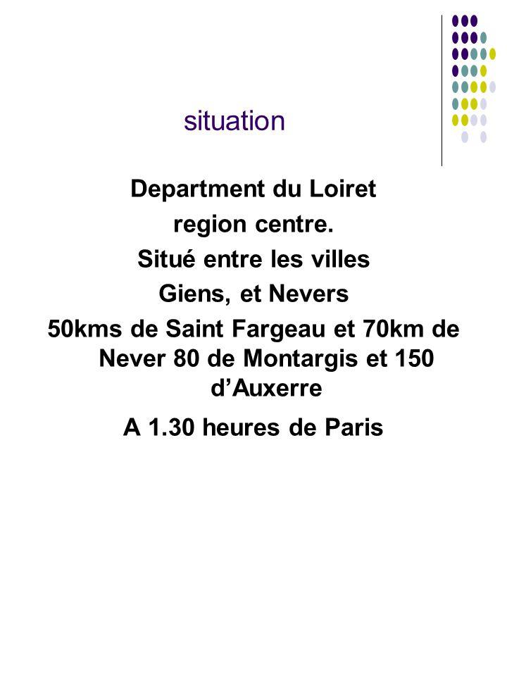 Department du Loiret region centre. Situé entre les villes Giens, et Nevers 50kms de Saint Fargeau et 70km de Never 80 de Montargis et 150 d'Auxerre A