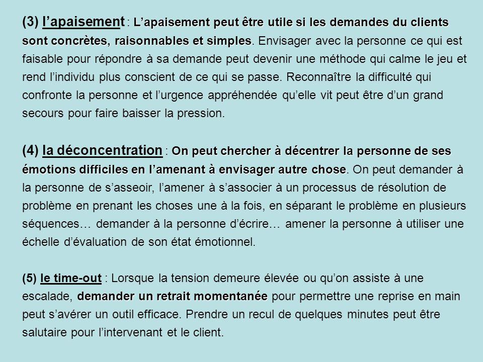 L'apaisement peut être utile si les demandes du clients sont concrètes, raisonnables et simples (3) l'apaisement : L'apaisement peut être utile si les demandes du clients sont concrètes, raisonnables et simples.