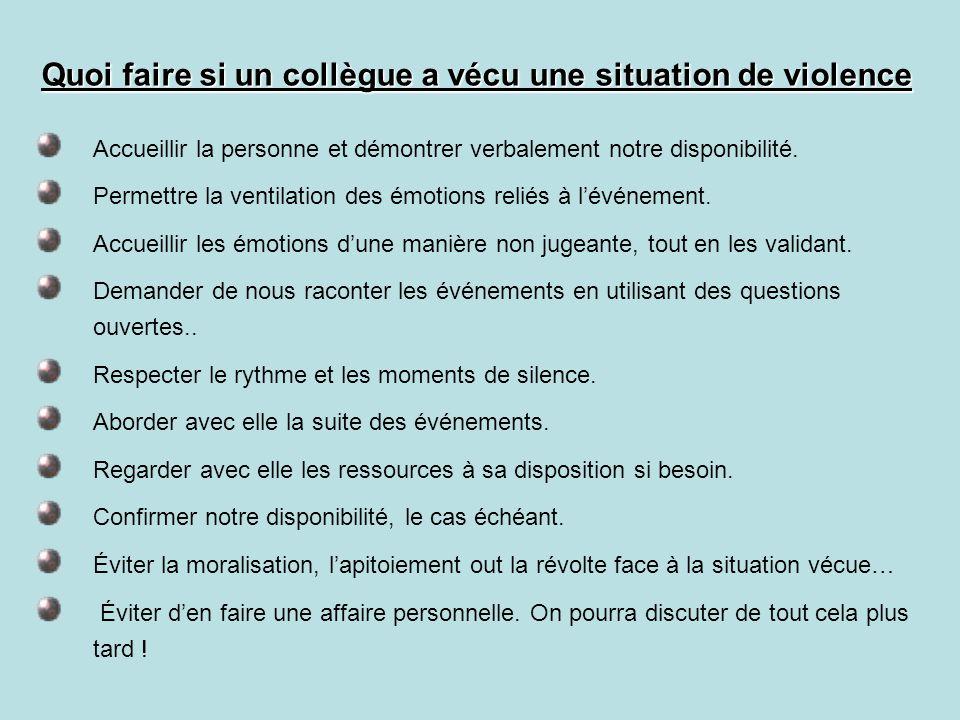 Quoi faire si un collègue a vécu une situation de violence Accueillir la personne et démontrer verbalement notre disponibilité.