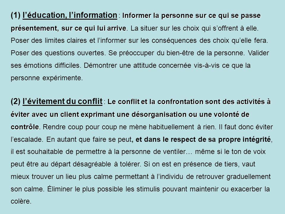 Informer la personne sur ce qui se passe présentement, sur ce qui lui arrive (1) l'éducation, l'information : Informer la personne sur ce qui se passe présentement, sur ce qui lui arrive.