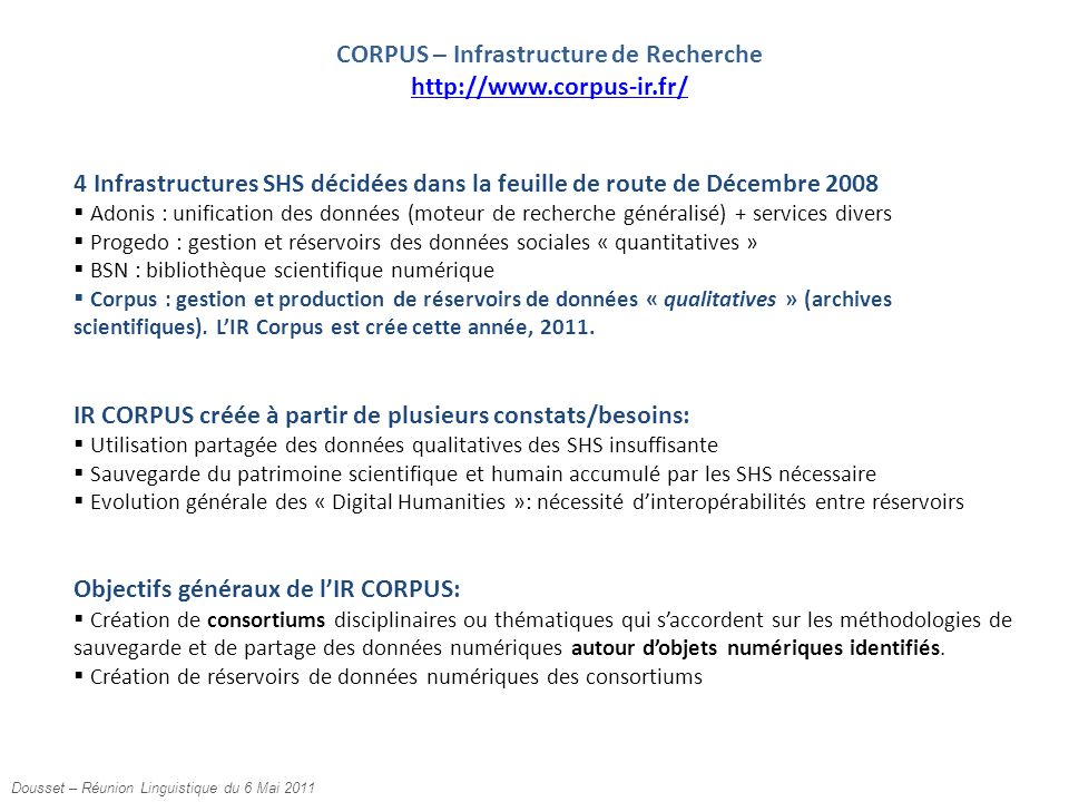 CORPUS – Infrastructure de Recherche http://www.corpus-ir.fr/ 4 Infrastructures SHS décidées dans la feuille de route de Décembre 2008  Adonis : unif