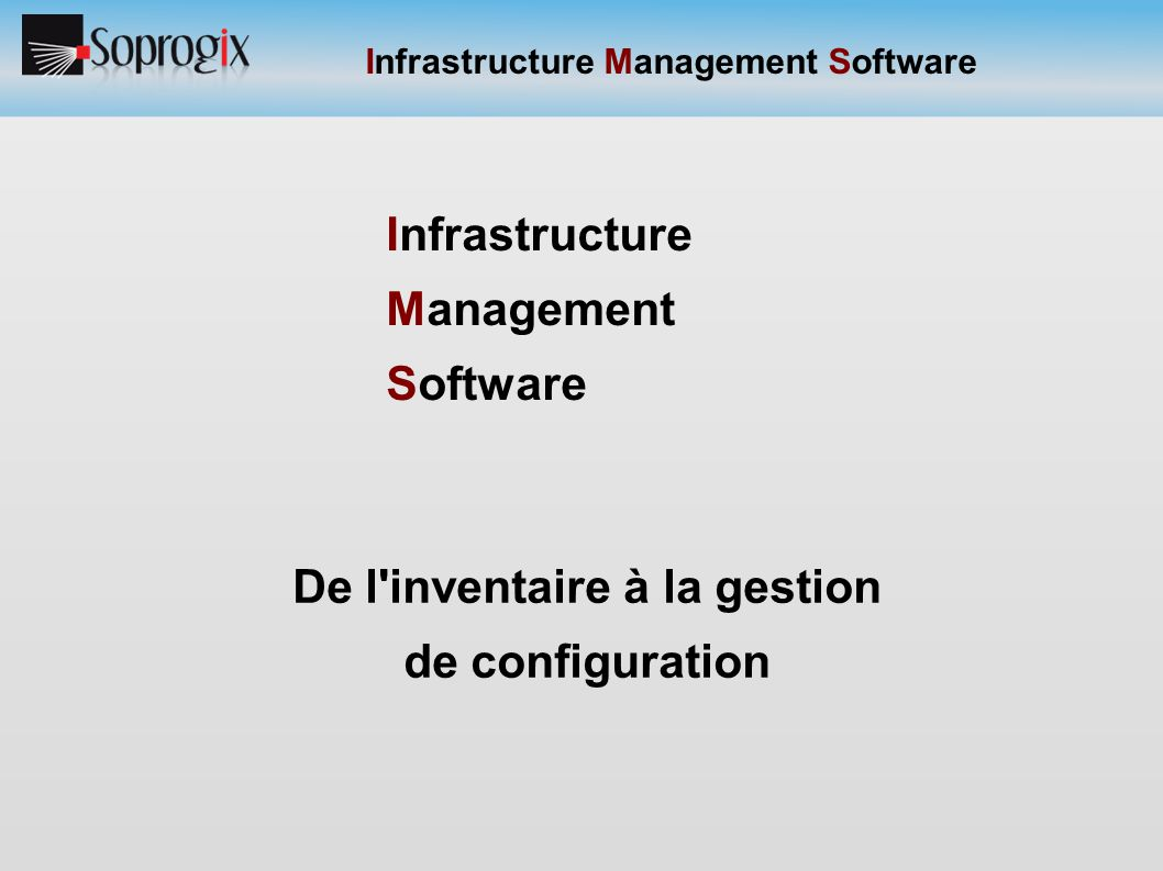 Infrastructure Management Software De l'inventaire à la gestion de configuration Infrastructure Management Software