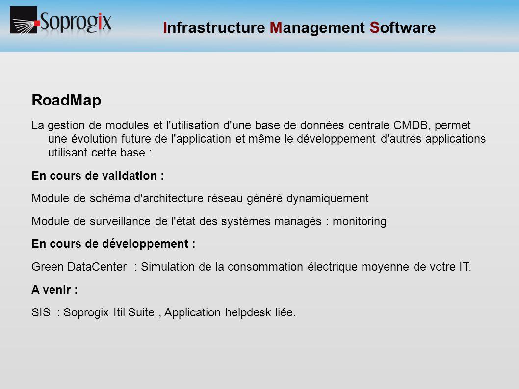 Infrastructure Management Software RoadMap La gestion de modules et l'utilisation d'une base de données centrale CMDB, permet une évolution future de