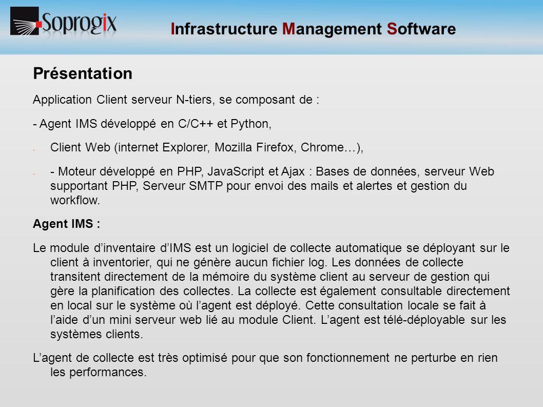 Infrastructure Management Software Présentation Application Client serveur N-tiers, se composant de : - Agent IMS développé en C/C++ et Python, - Clie