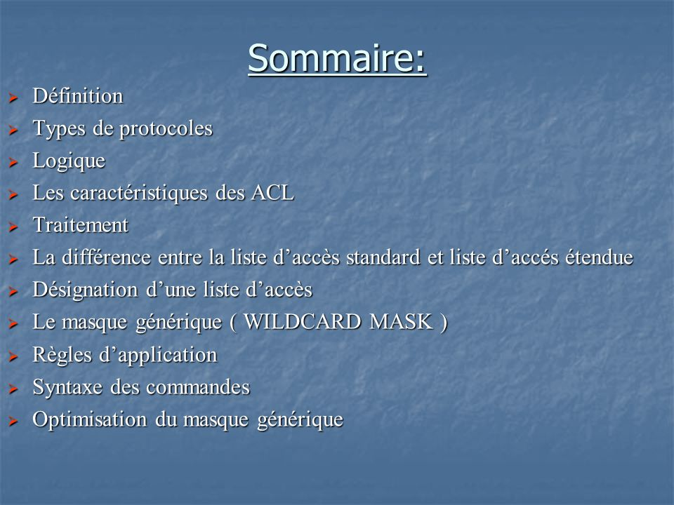 Sommaire:  Définition  Types de protocoles  Logique  Les caractéristiques des ACL  Traitement  La différence entre la liste d'accès standard et