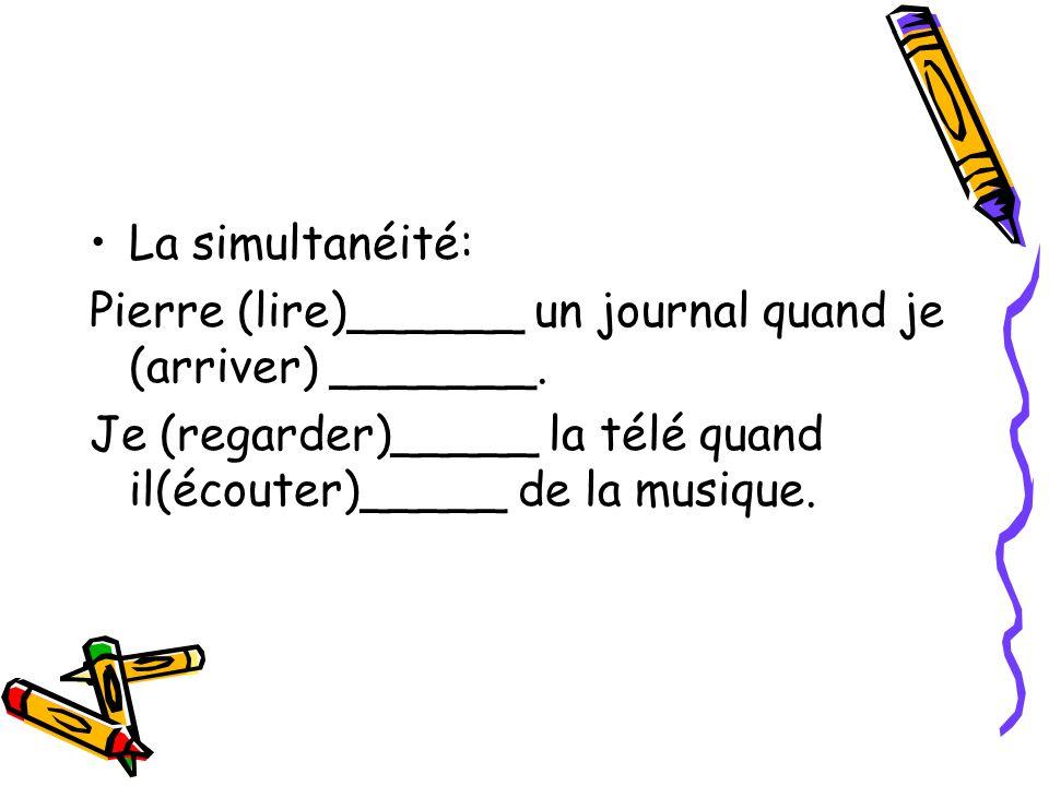La simultanéité: Pierre (lire)______ un journal quand je (arriver) _______.