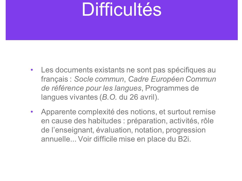 Difficultés Les documents existants ne sont pas spécifiques au français : Socle commun, Cadre Européen Commun de référence pour les langues, Programmes de langues vivantes (B.O.