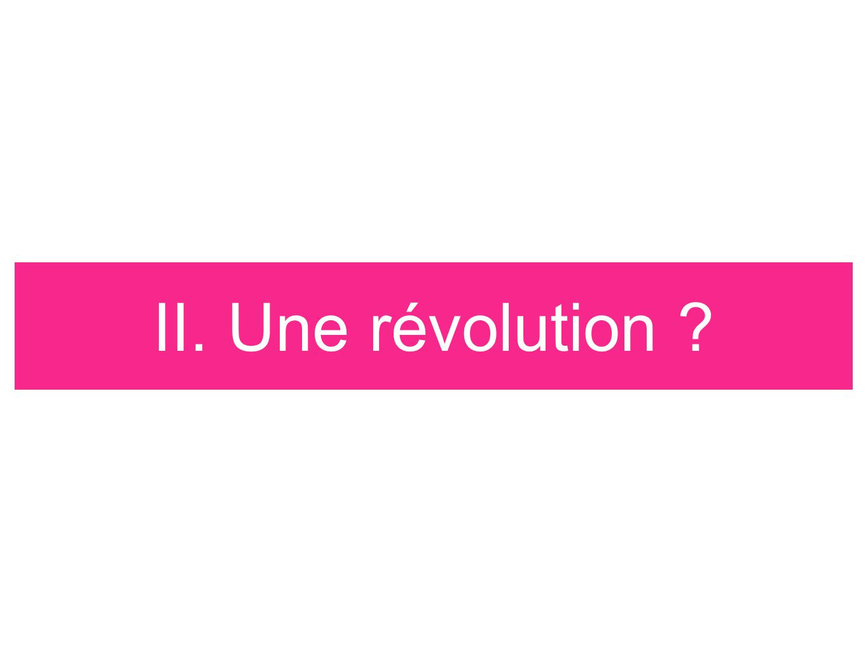 II. Une révolution