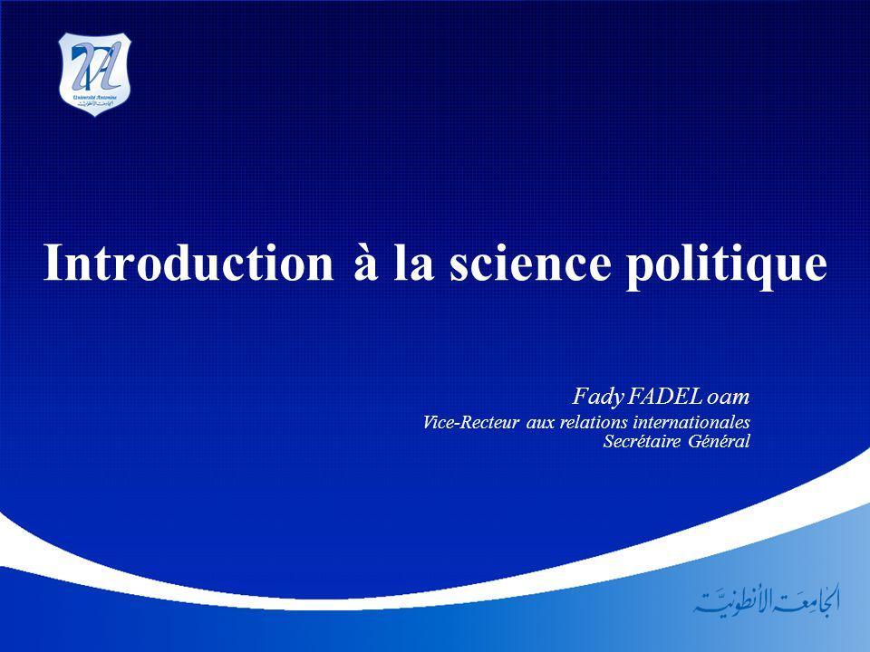Introduction à la science politique Fady FADEL oam Vice-Recteur aux relations internationales Secrétaire Général