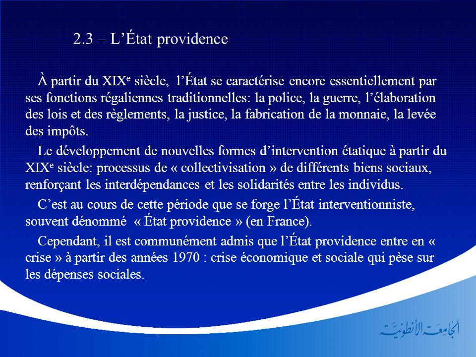 2.3 – L'État providence À partir du XIX e siècle, l'État se caractérise encore essentiellement par ses fonctions régaliennes traditionnelles: la polic