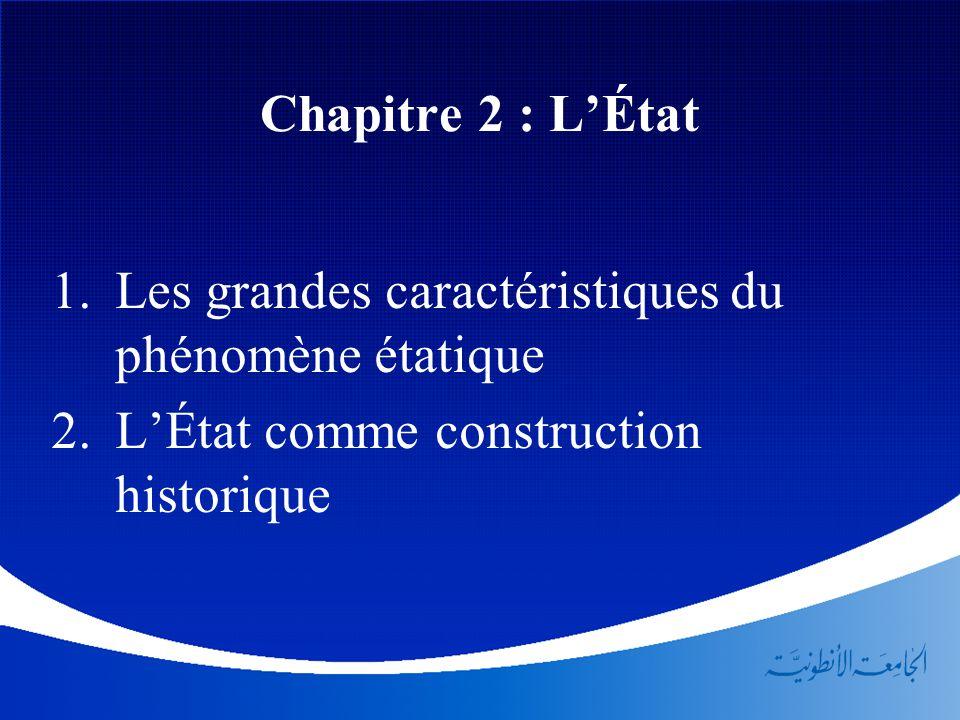 Chapitre 2 : L'État  Les grandes caractéristiques du phénomène étatique  L'État comme construction historique