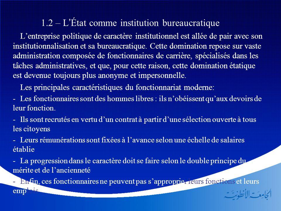 1.2 – L'État comme institution bureaucratique L'entreprise politique de caractère institutionnel est allée de pair avec son institutionnalisation et s
