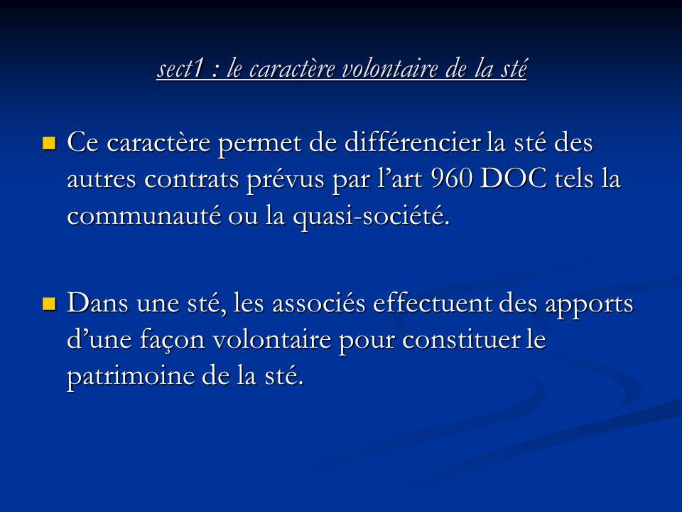 sect1 : le caractère volontaire de la sté Ce caractère permet de différencier la sté des autres contrats prévus par l'art 960 DOC tels la communauté o