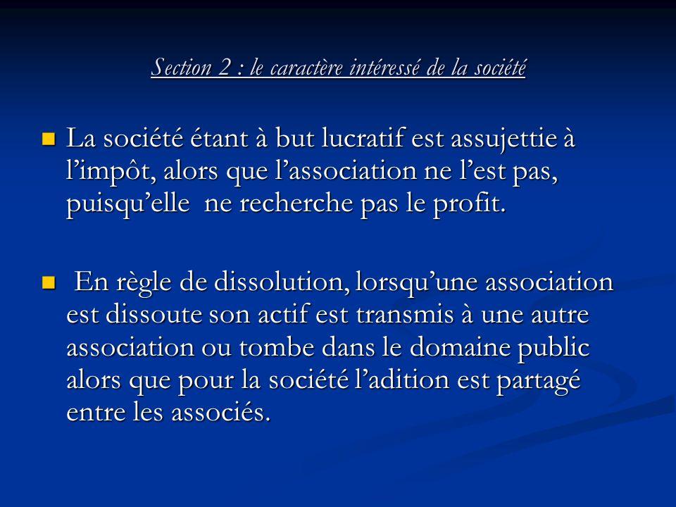 Section 2 : le caractère intéressé de la société La société étant à but lucratif est assujettie à l'impôt, alors que l'association ne l'est pas, puisq