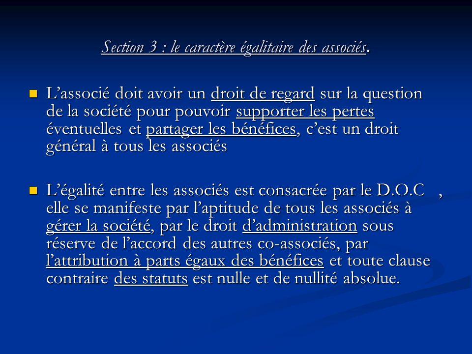 Section 3 : le caractère égalitaire des associés. L'associé doit avoir un droit de regard sur la question de la société pour pouvoir supporter les per