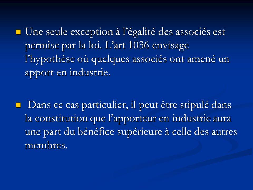 Une seule exception à l'égalité des associés est permise par la loi. L'art 1036 envisage l'hypothèse où quelques associés ont amené un apport en indus
