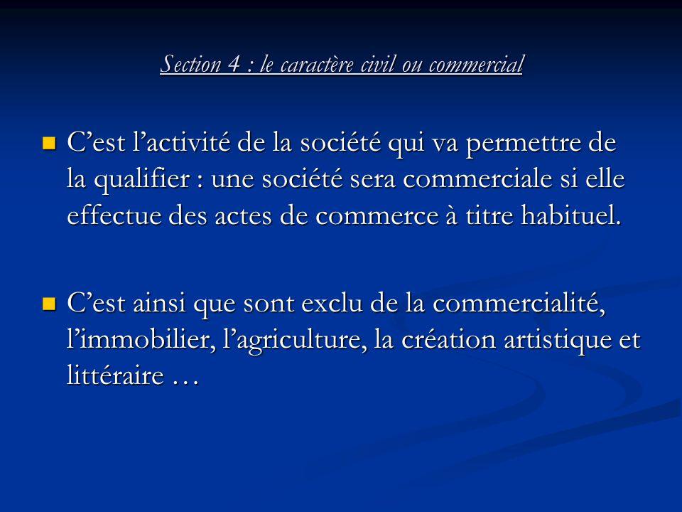 Section 4 : le caractère civil ou commercial C'est l'activité de la société qui va permettre de la qualifier : une société sera commerciale si elle ef