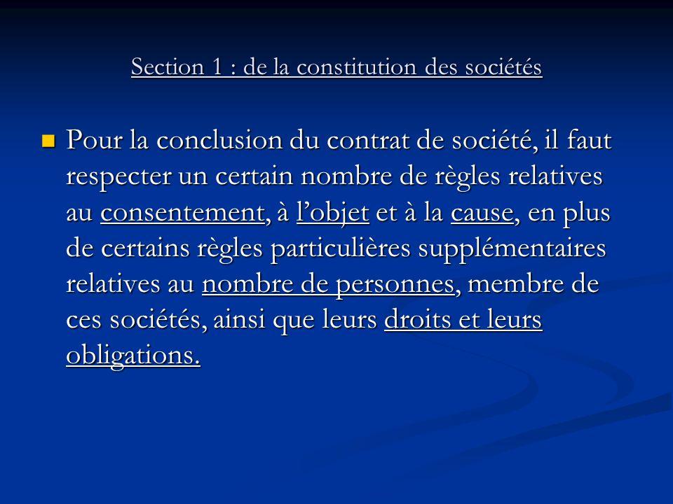 Section 1 : de la constitution des sociétés Pour la conclusion du contrat de société, il faut respecter un certain nombre de règles relatives au conse